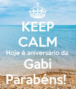 Poster: KEEP CALM Hoje é aniversário da  Gabi Parabéns!