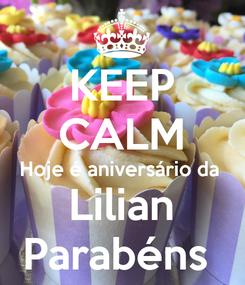 Poster: KEEP CALM Hoje é aniversário da  Lilian Parabéns