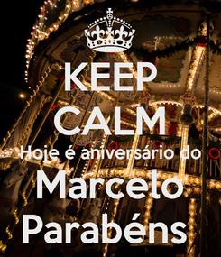 Poster: KEEP CALM Hoje é aniversário do Marcelo Parabéns