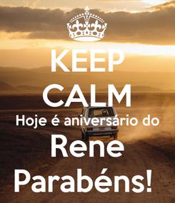 Poster: KEEP CALM Hoje é aniversário do Rene Parabéns!