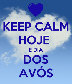 Poster: KEEP CALM HOJE  É DIA DOS AVÓS
