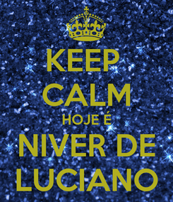 Poster: KEEP  CALM HOJE É NIVER DE LUCIANO