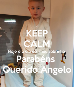 Poster: KEEP CALM  Hoje é o dia do  meu sobrinho  Parabéns  Querido Angelo