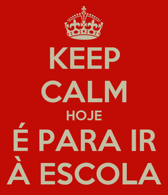Poster: KEEP CALM HOJE É PARA IR À ESCOLA