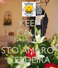Poster: KEEP CALM HOJE É STO AMARO  CERDEIRA
