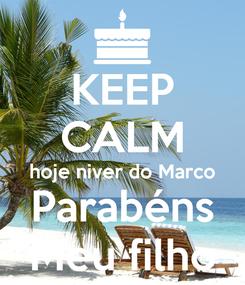 Poster: KEEP CALM hoje niver do Marco Parabéns Meu filho