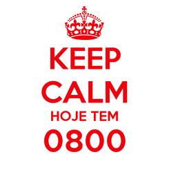 Poster: KEEP CALM HOJE TEM 0800