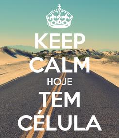Poster: KEEP CALM HOJE TEM CÉLULA