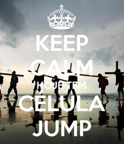 Poster: KEEP CALM HOJE TEM CÉLULA JUMP