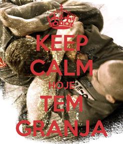 Poster: KEEP CALM HOJE TEM GRANJA