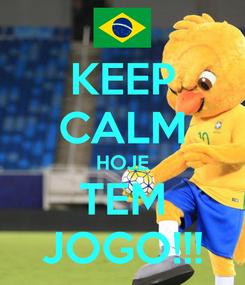 Poster: KEEP CALM HOJE TEM JOGO!!!