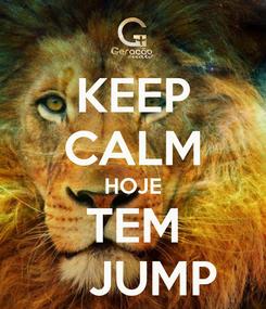 Poster: KEEP CALM HOJE TEM    JUMP