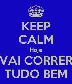 Poster: KEEP CALM Hoje VAI CORRER TUDO BEM