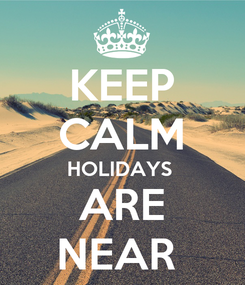 Poster: KEEP CALM HOLIDAYS  ARE NEAR