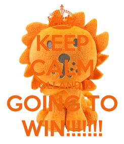 Poster: KEEP CALM HOLLAND IS GOING TO WIN!!!!!!!