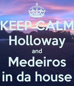 Poster: KEEP CALM Holloway and Medeiros in da house