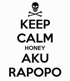 Poster: KEEP CALM HONEY AKU RAPOPO