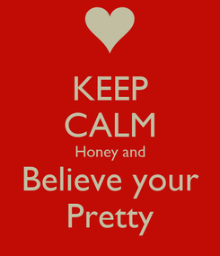 Poster: KEEP CALM Honey and Believe your Pretty