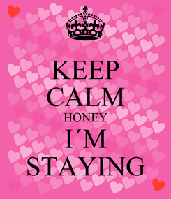 Poster: KEEP CALM HONEY I´M STAYING