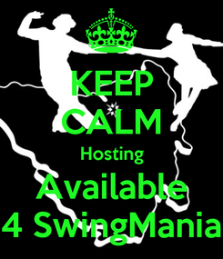 Poster: KEEP CALM Hosting Available 4 SwingMania