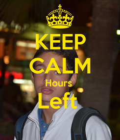 Poster: KEEP CALM Hours  Left