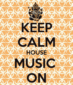 Poster: KEEP CALM HOUSE MUSIC  ON