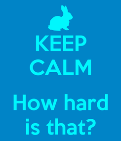 Poster: KEEP CALM  How hard is that?