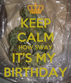 Poster: KEEP CALM HOW SWAY IT'S MY  BIRTHDAY