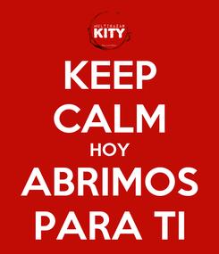 Poster: KEEP CALM HOY ABRIMOS PARA TI