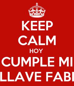 Poster: KEEP CALM HOY  CUMPLE MI LLAVE FABI