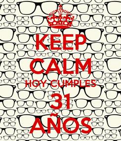 Poster: KEEP CALM HOY CUMPLES 31 AÑOS