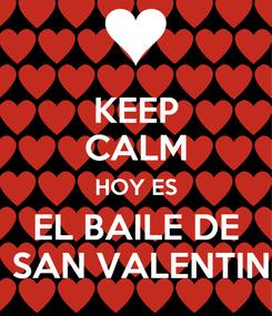 Poster: KEEP CALM HOY ES EL BAILE DE  SAN VALENTIN