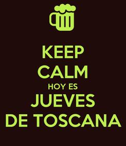 Poster: KEEP CALM HOY ES JUEVES DE TOSCANA