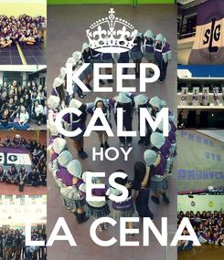 Poster: KEEP CALM HOY ES  LA CENA