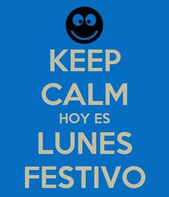 Poster: KEEP CALM HOY ES LUNES FESTIVO