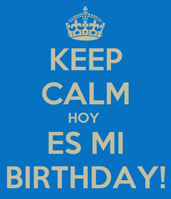 Poster: KEEP CALM HOY  ES MI BIRTHDAY!
