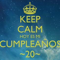 Poster: KEEP CALM HOY ES MI CUMPLEAÑOS ~20~