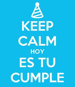 Poster: KEEP CALM HOY ES TU CUMPLE