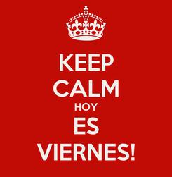 Poster: KEEP CALM HOY ES VIERNES!