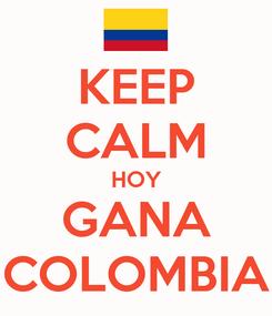 Poster: KEEP CALM HOY GANA COLOMBIA