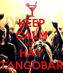 Poster: KEEP CALM HOY  HAY TANGOBAR