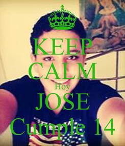 Poster: KEEP CALM Hoy JOSE Cumple 14