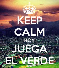 Poster: KEEP CALM HOY JUEGA EL VERDE