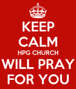 Poster: KEEP CALM HPG CHURCH WILL PRAY FOR YOU