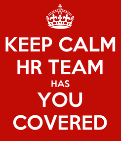 Poster: KEEP CALM HR TEAM HAS YOU COVERED