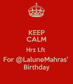Poster: KEEP CALM Hrz Lft  For @LaluneMahras'  Birthday