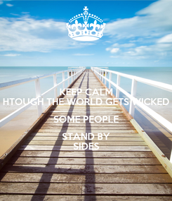 Poster: KEEP CALM HTOUGH THE WORLD GETS WICKED SOME PEOPLE STAND BY SIDES