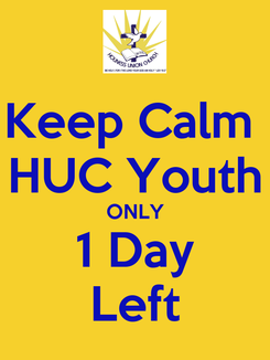 Poster: Keep Calm  HUC Youth ONLY 1 Day Left