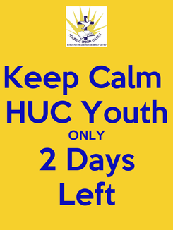 Poster: Keep Calm  HUC Youth ONLY 2 Days Left
