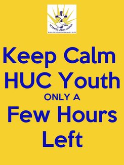 Poster: Keep Calm  HUC Youth ONLY A Few Hours Left
